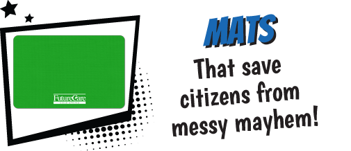 Mats - That save citizens from messy mayhem.